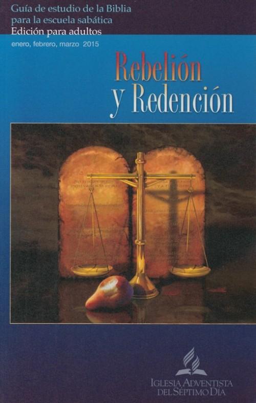 Rebelion y Redencion,  Escuela Sabatica 1er Trimestre 2015