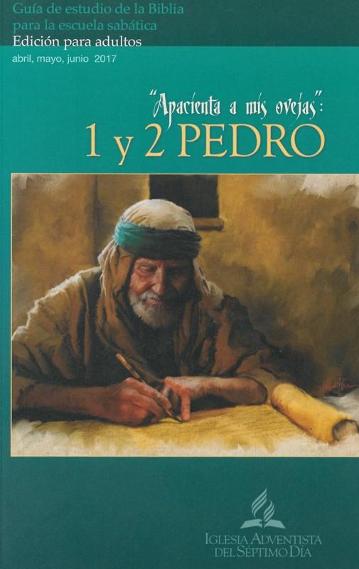 Escuela Sabatica - 2do Trimestre 2017 - Apacienta Mis Ovejas - 1 y 2 Pedro